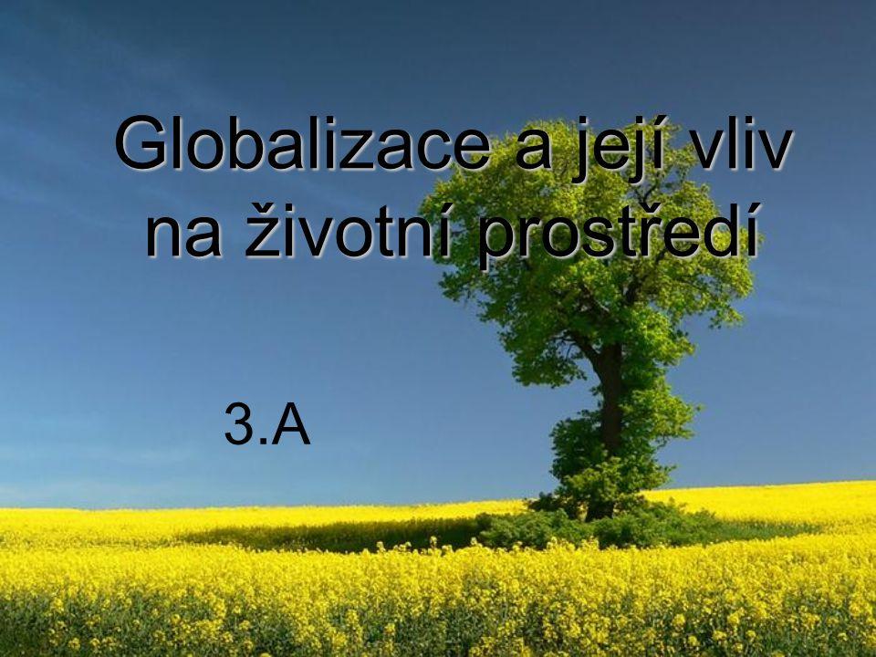 Globalizace a její vliv na životní prostředí 3.A