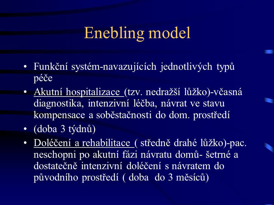 Enebling model Funkční systém-navazujících jednotlivých typů péče Akutní hospitalizace (tzv. nedražší lůžko)-včasná diagnostika, intenzivní léčba, náv