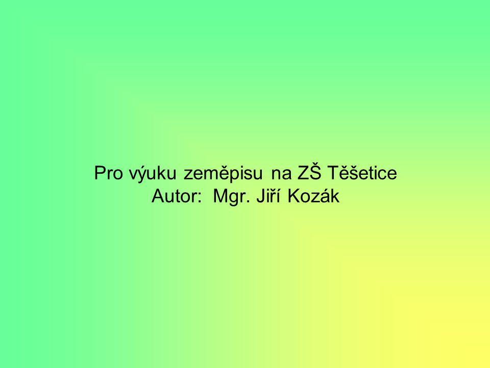 Pro výuku zeměpisu na ZŠ Těšetice Autor: Mgr. Jiří Kozák