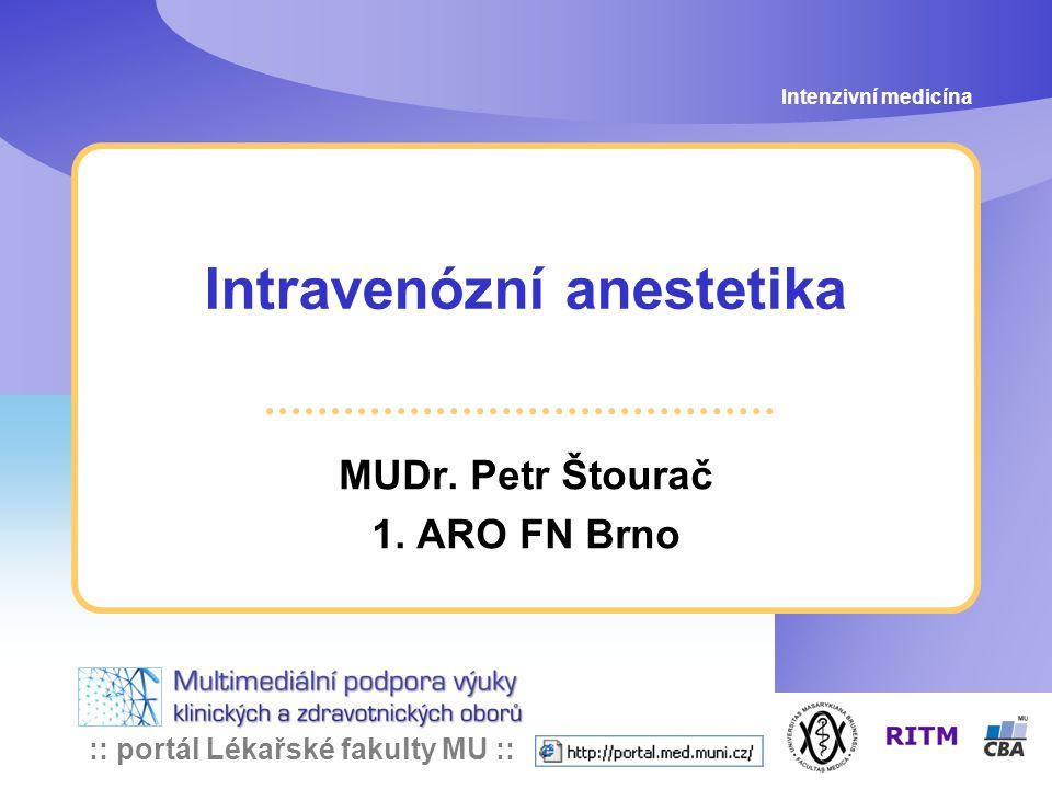 :: portál Lékařské fakulty MU :: Intravenózní anestetika MUDr. Petr Štourač 1. ARO FN Brno Intenzivní medicína