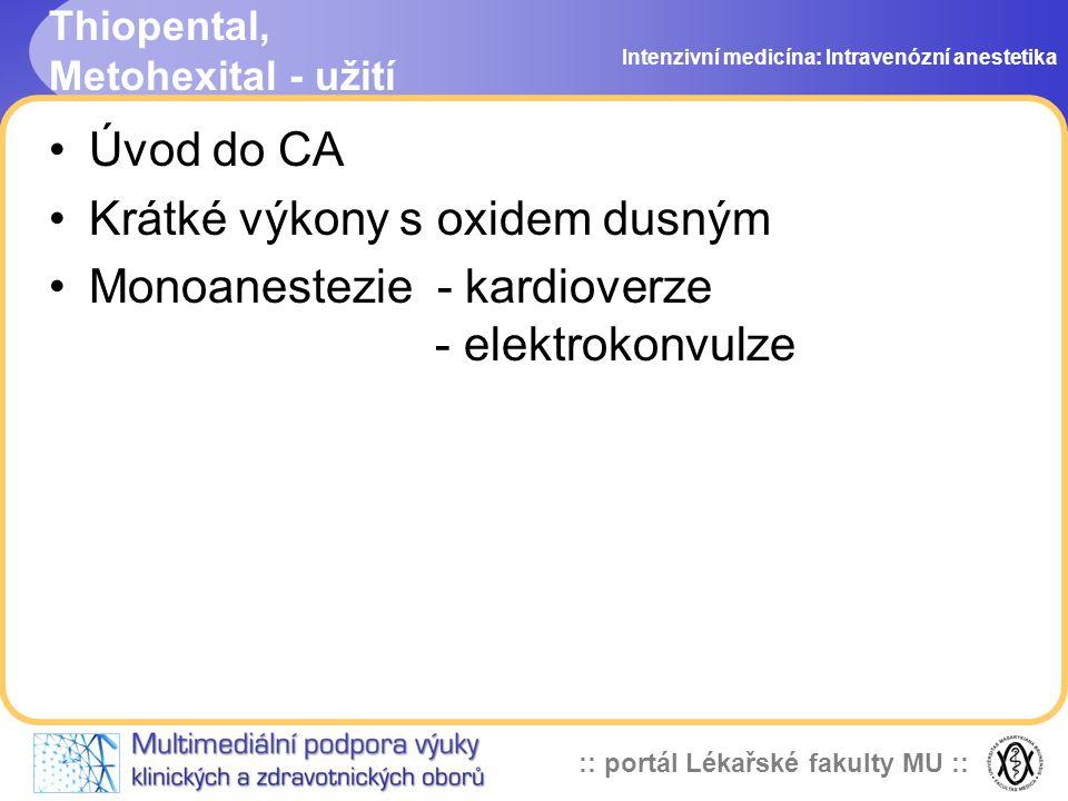 :: portál Lékařské fakulty MU :: Thiopental, Metohexital - užití Úvod do CA Krátké výkony s oxidem dusným Monoanestezie - kardioverze - elektrokonvulze Intenzivní medicína: Intravenózní anestetika