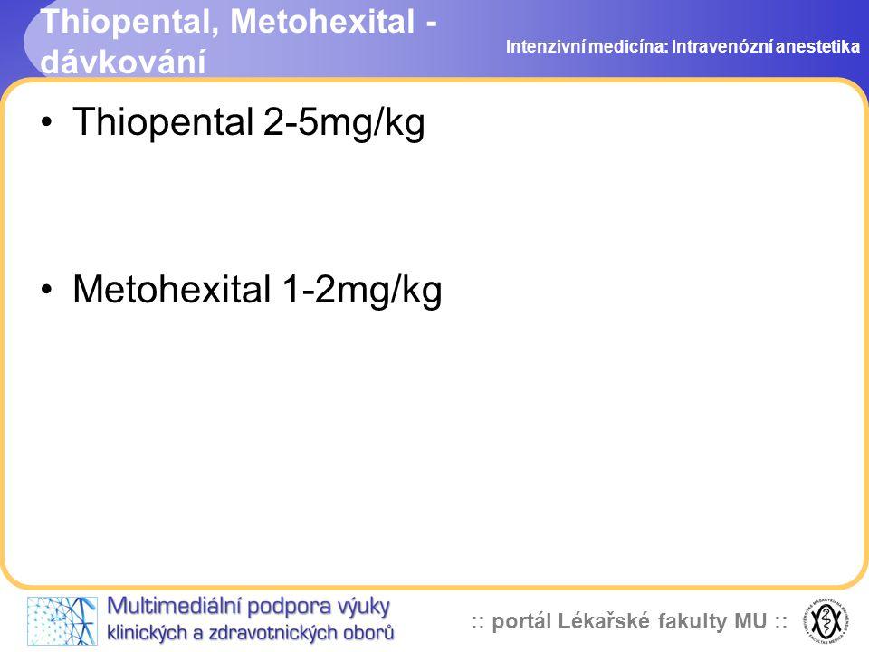 :: portál Lékařské fakulty MU :: Thiopental, Metohexital - dávkování Thiopental 2-5mg/kg Metohexital 1-2mg/kg Intenzivní medicína: Intravenózní anestetika