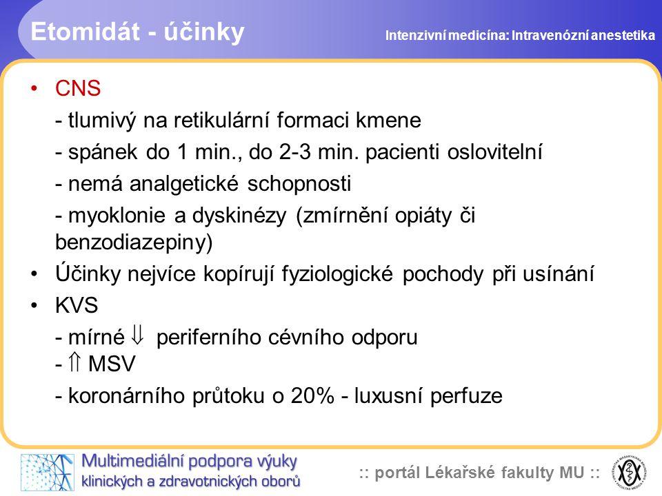 :: portál Lékařské fakulty MU :: Etomidát - účinky CNS - tlumivý na retikulární formaci kmene - spánek do 1 min., do 2-3 min. pacienti oslovitelní - n