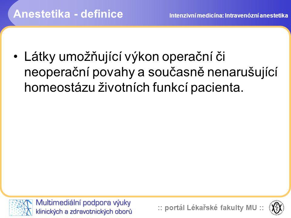 :: portál Lékařské fakulty MU :: Anestetika - definice Látky umožňující výkon operační či neoperační povahy a současně nenarušující homeostázu životních funkcí pacienta.