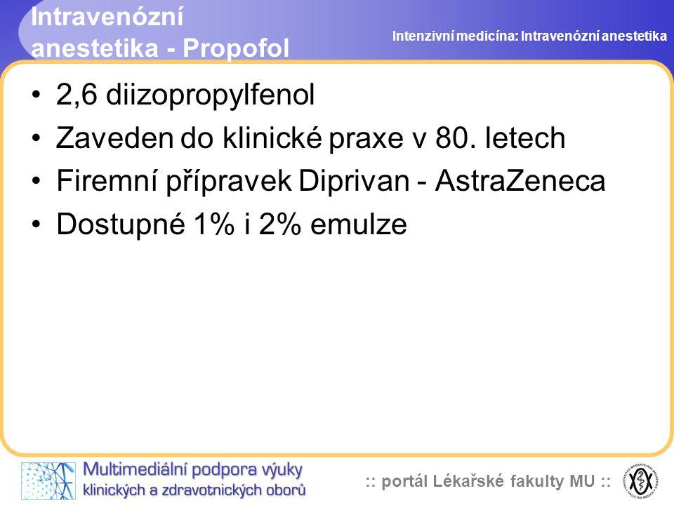 :: portál Lékařské fakulty MU :: Intravenózní anestetika - Propofol 2,6 diizopropylfenol Zaveden do klinické praxe v 80. letech Firemní přípravek Dipr