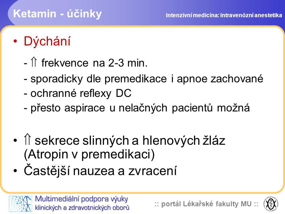 :: portál Lékařské fakulty MU :: Ketamin - účinky Dýchání -  frekvence na 2-3 min. - sporadicky dle premedikace i apnoe zachované - ochranné reflexy