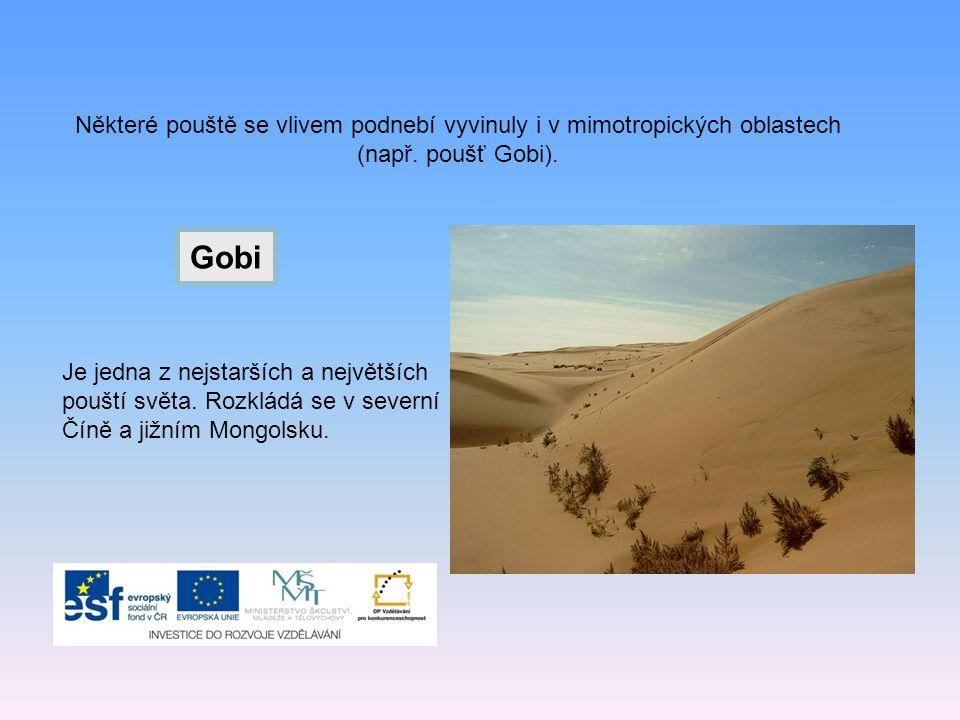 Některé pouště se vlivem podnebí vyvinuly i v mimotropických oblastech (např.