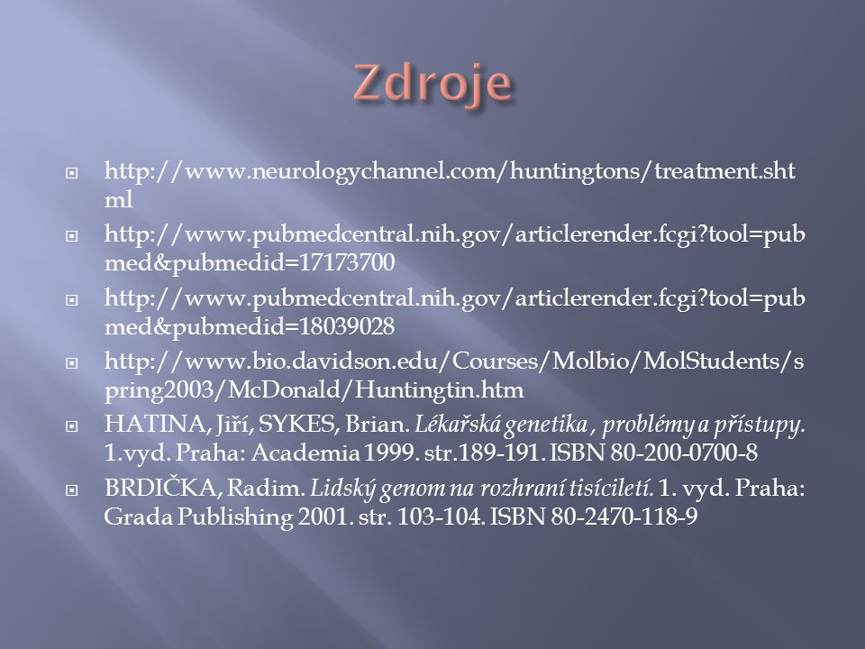  http://www.neurologychannel.com/huntingtons/treatment.sht ml  http://www.pubmedcentral.nih.gov/articlerender.fcgi?tool=pub med&pubmedid=17173700 
