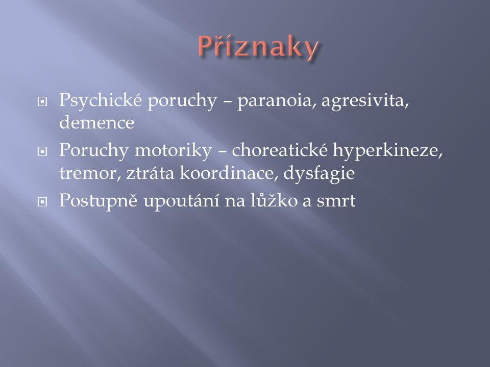  Psychické poruchy – paranoia, agresivita, demence  Poruchy motoriky – choreatické hyperkineze, tremor, ztráta koordinace, dysfagie  Postupně upout