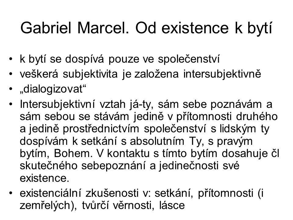 """Gabriel Marcel. Od existence k bytí k bytí se dospívá pouze ve společenství veškerá subjektivita je založena intersubjektivně """"dialogizovat"""" Intersubj"""