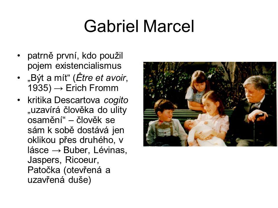"""Gabriel Marcel patrně první, kdo použil pojem existencialismus """"Být a mít"""" (Être et avoir, 1935) → Erich Fromm kritika Descartova cogito """"uzavírá člov"""