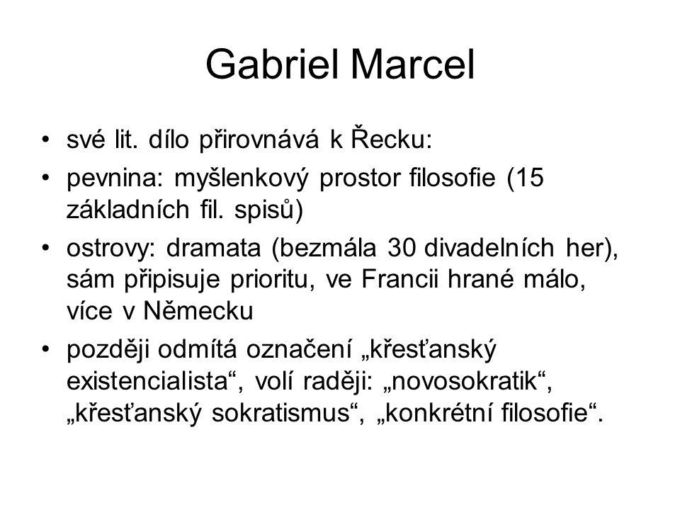Gabriel Marcel své lit. dílo přirovnává k Řecku: pevnina: myšlenkový prostor filosofie (15 základních fil. spisů) ostrovy: dramata (bezmála 30 divadel