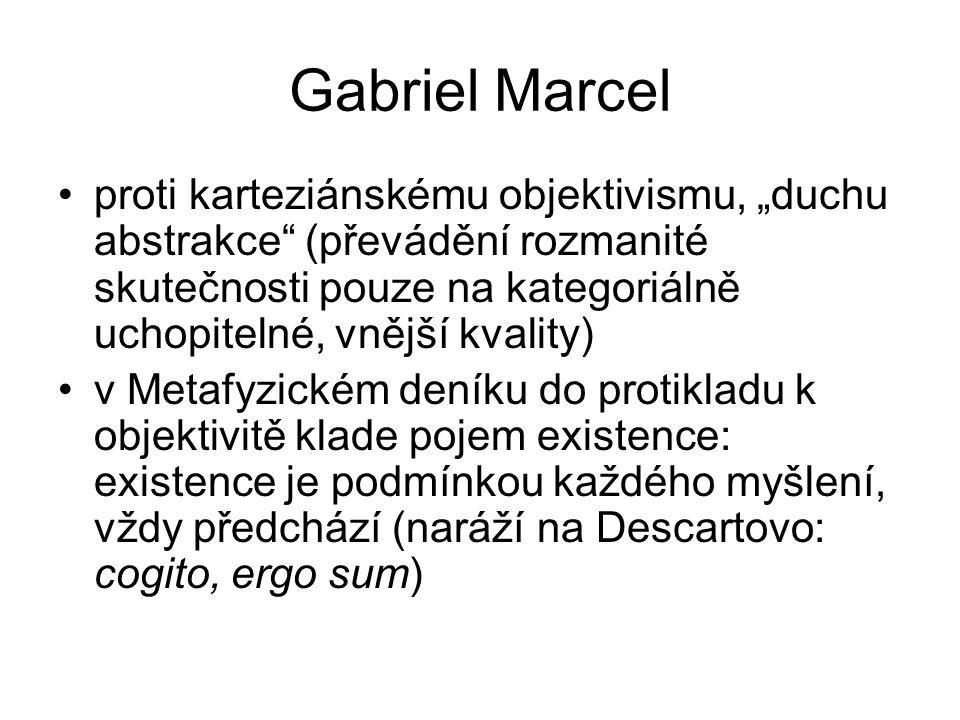 """Gabriel Marcel proti karteziánskému objektivismu, """"duchu abstrakce"""" (převádění rozmanité skutečnosti pouze na kategoriálně uchopitelné, vnější kvality"""
