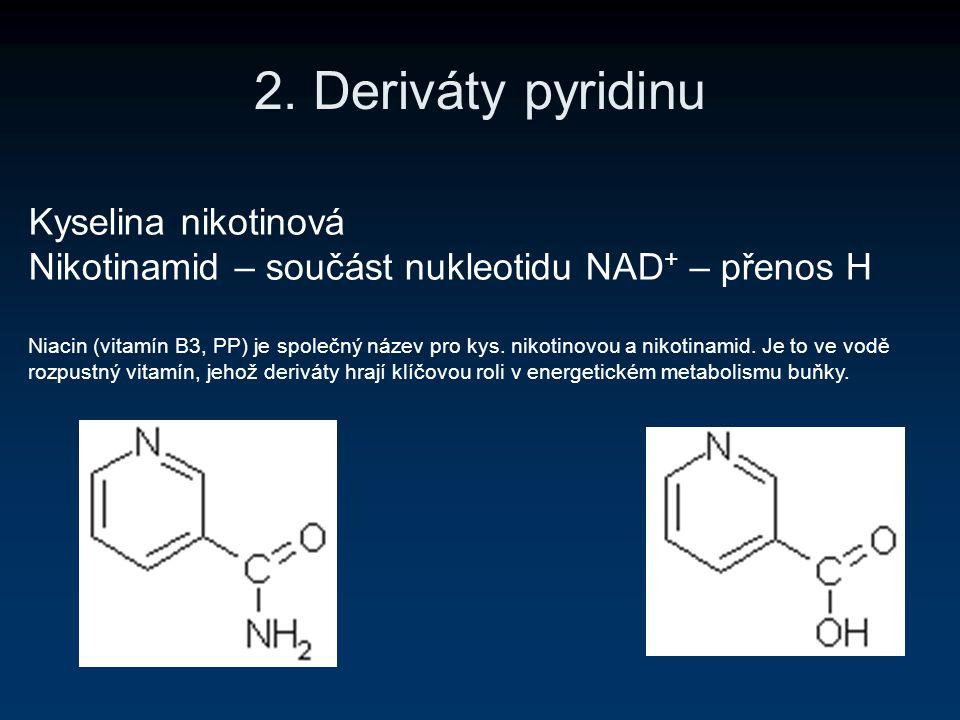 2. Deriváty pyridinu Kyselina nikotinová Nikotinamid – součást nukleotidu NAD + – přenos H Niacin (vitamín B3, PP) je společný název pro kys. nikotino