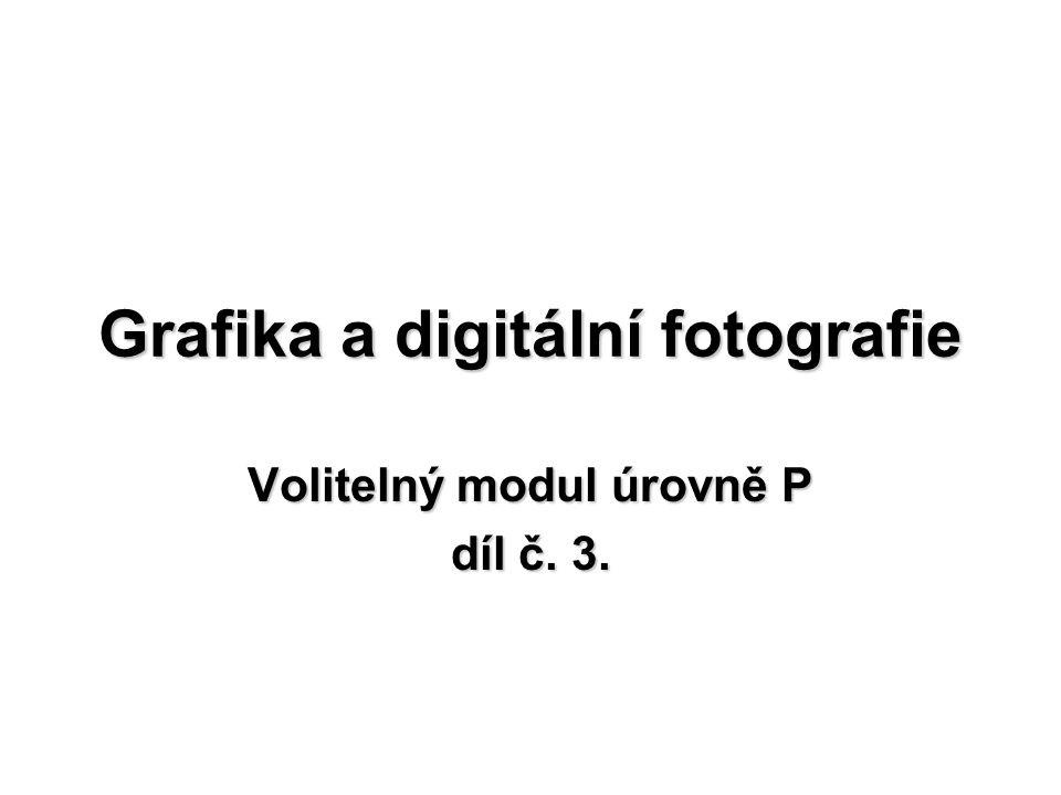 Grafika a digitální fotografie Volitelný modul úrovně P díl č. 3.