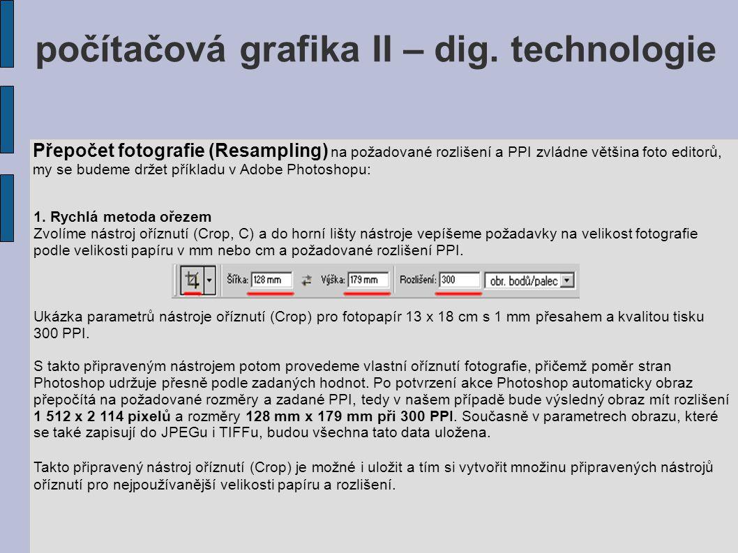Přepočet fotografie (Resampling) na požadované rozlišení a PPI zvládne většina foto editorů, my se budeme držet příkladu v Adobe Photoshopu: 1. Rychlá