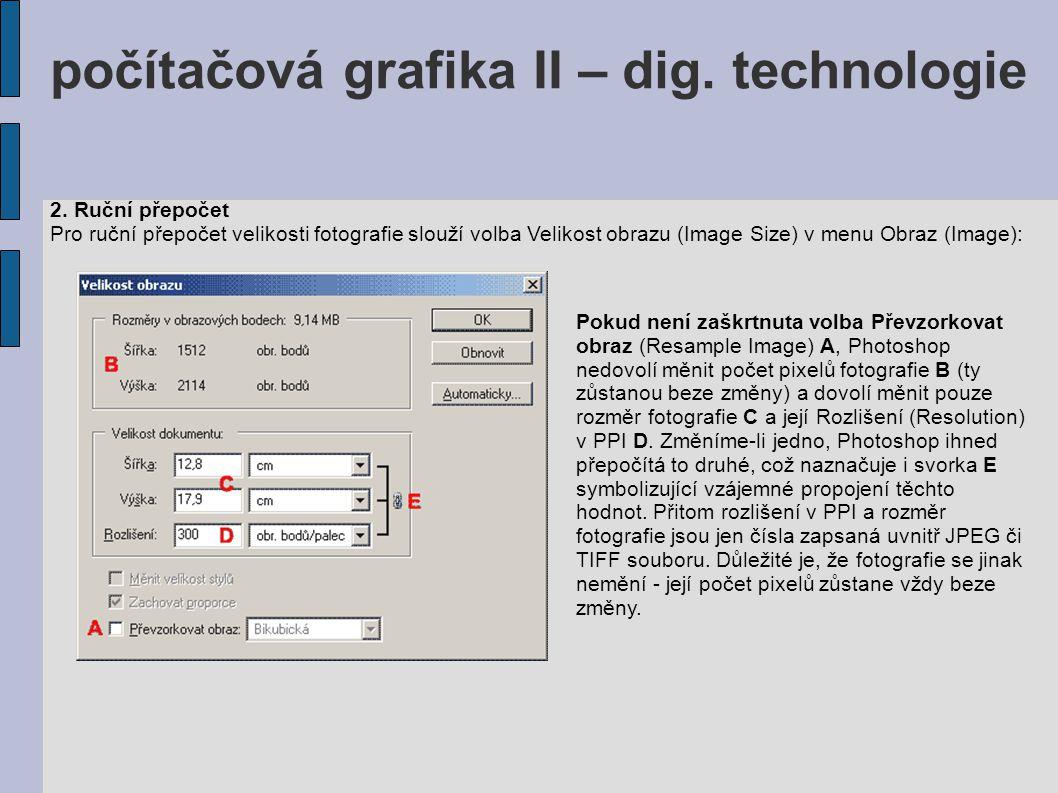 2. Ruční přepočet Pro ruční přepočet velikosti fotografie slouží volba Velikost obrazu (Image Size) v menu Obraz (Image): Pokud není zaškrtnuta volba