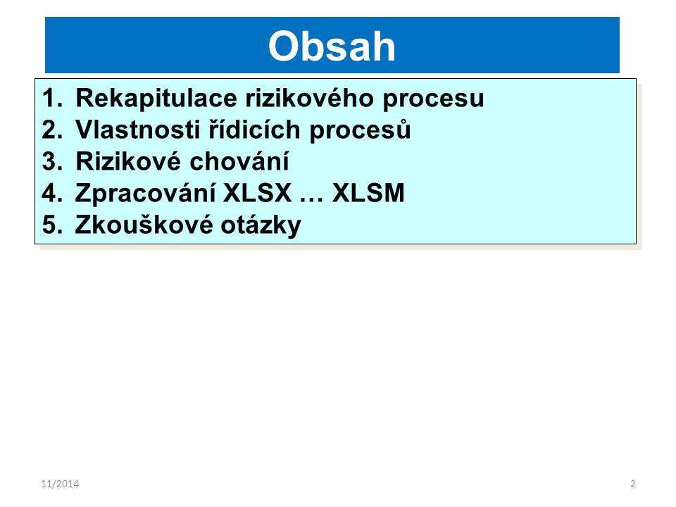 11/20142 Obsah 1.Rekapitulace rizikového procesu 2.Vlastnosti řídicích procesů 3.Rizikové chování 4.Zpracování XLSX … XLSM 5.Zkouškové otázky 1.Rekapitulace rizikového procesu 2.Vlastnosti řídicích procesů 3.Rizikové chování 4.Zpracování XLSX … XLSM 5.Zkouškové otázky