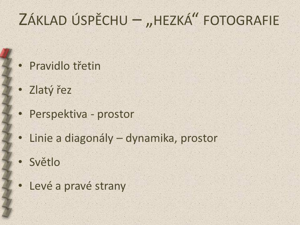 """Z ÁKLAD ÚSPĚCHU – """" HEZKÁ """" FOTOGRAFIE Pravidlo třetin Zlatý řez Perspektiva - prostor Linie a diagonály – dynamika, prostor Světlo Levé a pravé stran"""