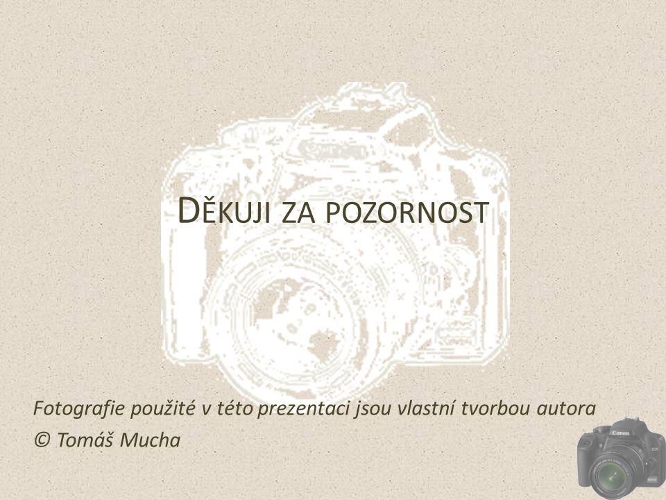 D ĚKUJI ZA POZORNOST Fotografie použité v této prezentaci jsou vlastní tvorbou autora © Tomáš Mucha