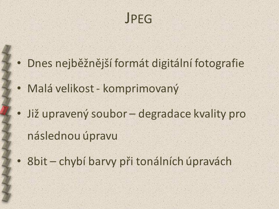 J PEG Dnes nejběžnější formát digitální fotografie Malá velikost - komprimovaný Již upravený soubor – degradace kvality pro následnou úpravu 8bit – ch