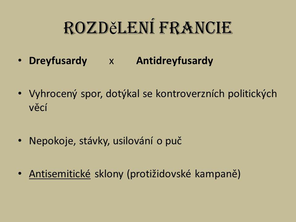 Rozd ě lení Francie Dreyfusardy x Antidreyfusardy Vyhrocený spor, dotýkal se kontroverzních politických věcí Nepokoje, stávky, usilování o puč Antisemitické sklony (protižidovské kampaně)
