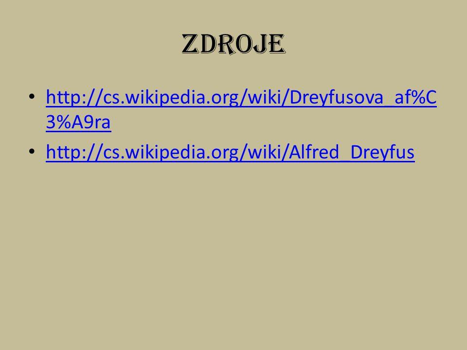 Zdroje http://cs.wikipedia.org/wiki/Dreyfusova_af%C 3%A9ra http://cs.wikipedia.org/wiki/Dreyfusova_af%C 3%A9ra http://cs.wikipedia.org/wiki/Alfred_Dreyfus