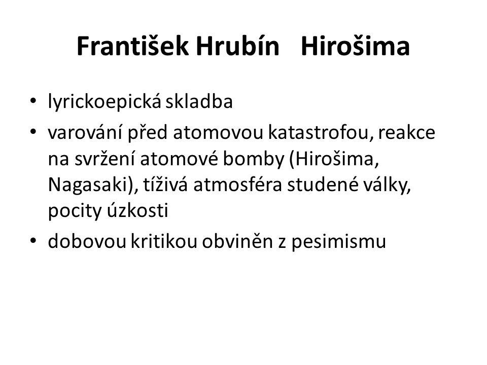 František Hrubín Hirošima lyrickoepická skladba varování před atomovou katastrofou, reakce na svržení atomové bomby (Hirošima, Nagasaki), tíživá atmos