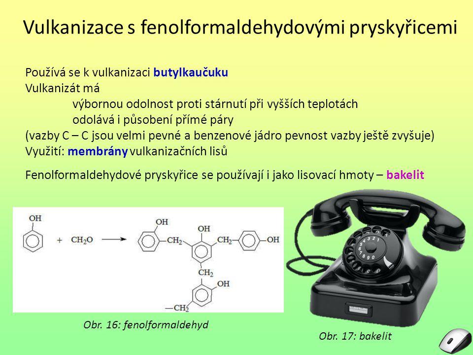 Vulkanizace s fenolformaldehydovými pryskyřicemi Používá se k vulkanizaci butylkaučuku Vulkanizát má výbornou odolnost proti stárnutí při vyšších tepl