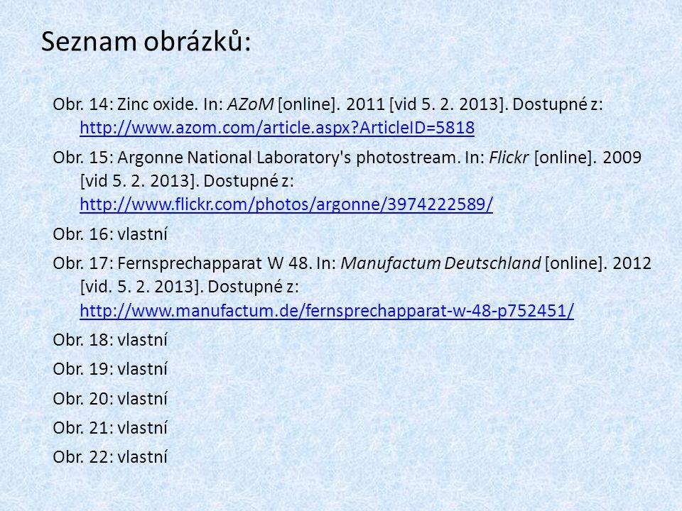 Seznam obrázků: Obr. 14: Zinc oxide. In: AZoM [online]. 2011 [vid 5. 2. 2013]. Dostupné z: http://www.azom.com/article.aspx?ArticleID=5818 http://www.