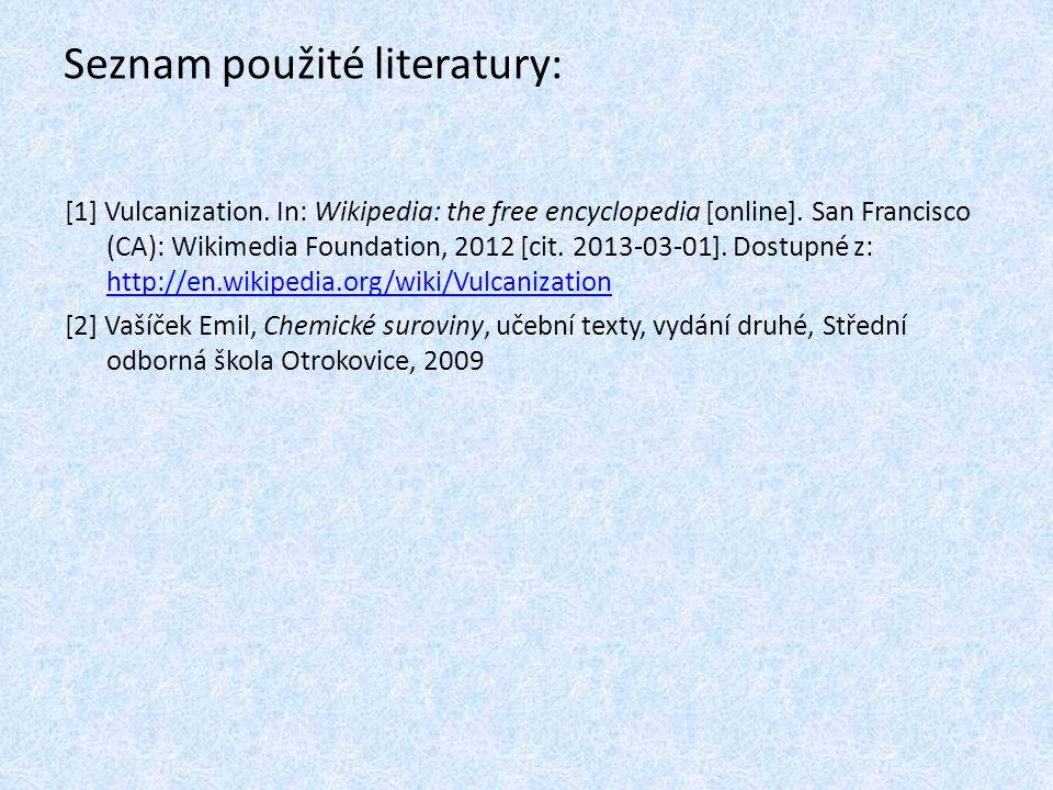 Seznam použité literatury: [1] Vulcanization. In: Wikipedia: the free encyclopedia [online]. San Francisco (CA): Wikimedia Foundation, 2012 [cit. 2013