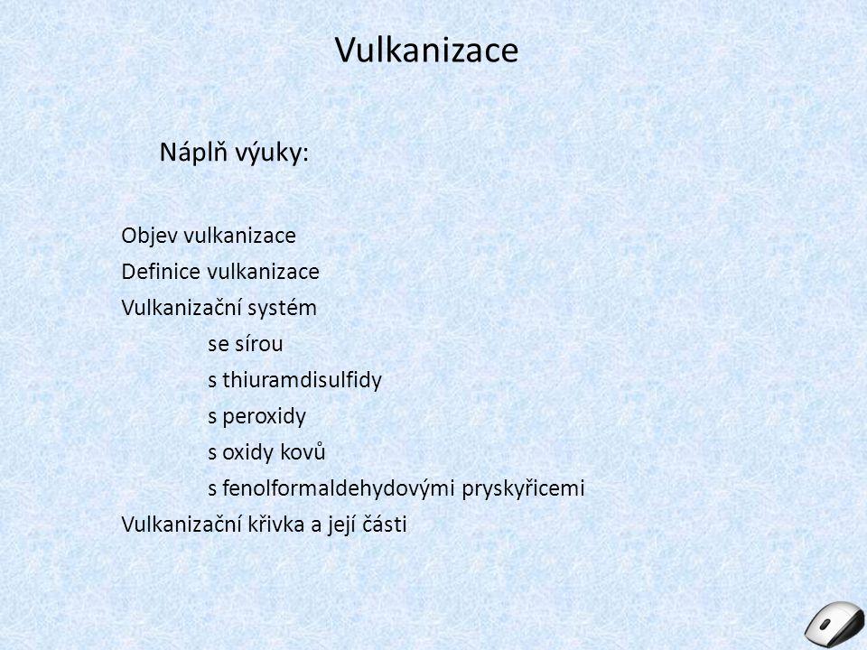Vulkanizace Náplň výuky: Objev vulkanizace Definice vulkanizace Vulkanizační systém se sírou s thiuramdisulfidy s peroxidy s oxidy kovů s fenolformald