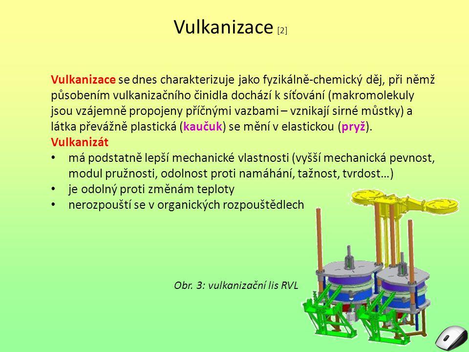 Vulkanizace [2] Vulkanizace se dnes charakterizuje jako fyzikálně-chemický děj, při němž působením vulkanizačního činidla dochází k síťování (makromol