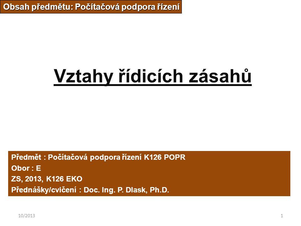 10/20131 Vztahy řídicích zásahů Obsah předmětu: Počítačová podpora řízení Předmět : Počítačová podpora řízení K126 POPR Obor : E ZS, 2013, K126 EKO Přednášky/cvičení : Doc.