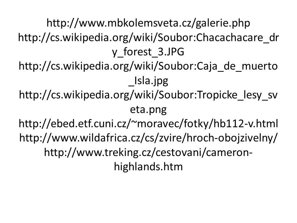 http://www.mbkolemsveta.cz/galerie.php http://cs.wikipedia.org/wiki/Soubor:Chacachacare_dr y_forest_3.JPG http://cs.wikipedia.org/wiki/Soubor:Caja_de_muerto _Isla.jpg http://cs.wikipedia.org/wiki/Soubor:Tropicke_lesy_sv eta.png http://ebed.etf.cuni.cz/~moravec/fotky/hb112-v.html http://www.wildafrica.cz/cs/zvire/hroch-obojzivelny/ http://www.treking.cz/cestovani/cameron- highlands.htm