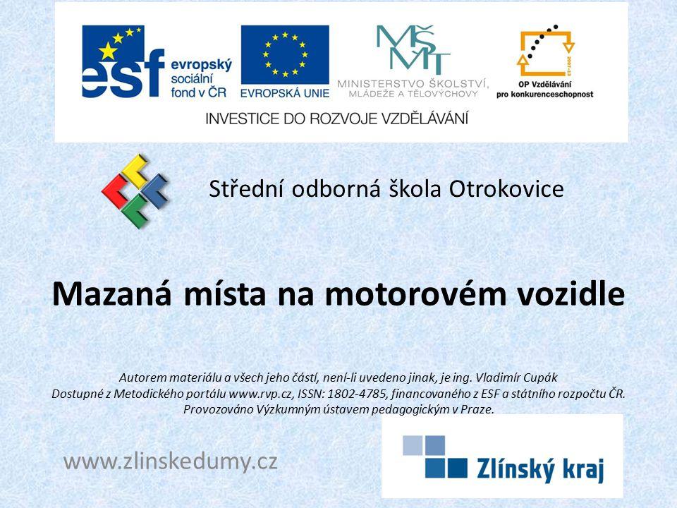 Mazaná místa na motorovém vozidle Střední odborná škola Otrokovice www.zlinskedumy.cz Autorem materiálu a všech jeho částí, není-li uvedeno jinak, je