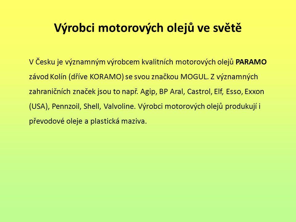 Výrobci motorových olejů ve světě V Česku je významným výrobcem kvalitních motorových olejů PARAMO závod Kolín (dříve KORAMO) se svou značkou MOGUL. Z