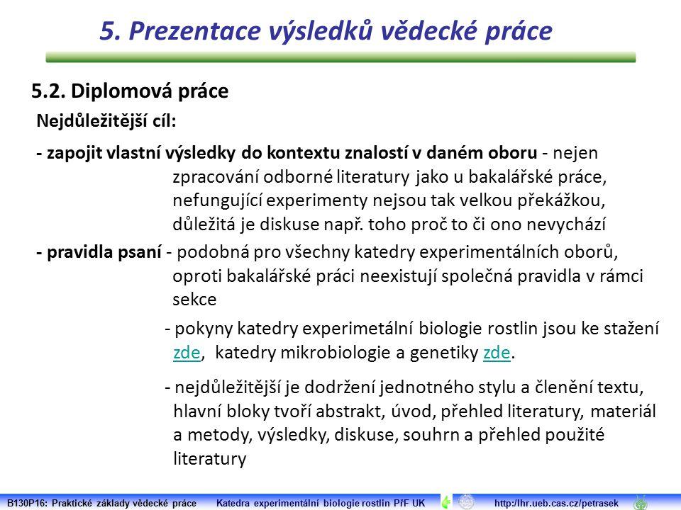 5.2. Diplomová práce - zapojit vlastní výsledky do kontextu znalostí v daném oboru - nejen zpracování odborné literatury jako u bakalářské práce, nefu