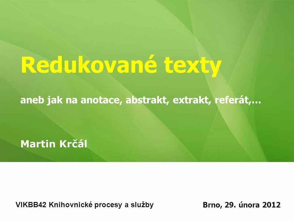 Redukovaný text - definice TDKIV Text, který vznikne na základě obsahové analýzy dokumentu z plného textu dokumentu sémantickou redukcí informací obsažených v dokumentu, tj.