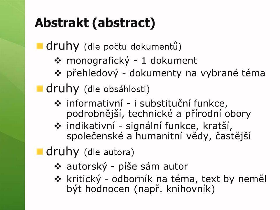 Abstrakt (abstract) druhy (dle uspořádání témat)  analytický - dle věcných hledisek, nemusí odpovídat uspořádání původního dokumentu  výběrový - dle určitého hlediska (např.