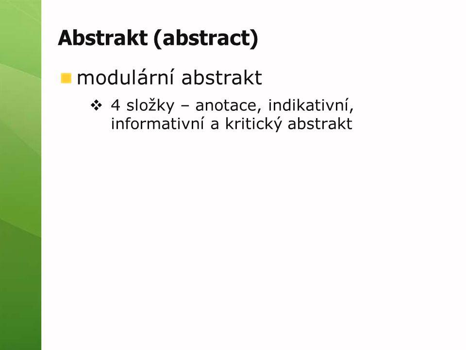 Formální a stylistická úprava bibliografické údaje  primární dokumenty - stejná stránka  sekundární dokumenty + samostatné abstrakty - těsně před nebo za  ČSN ISO 690, 690-2 délka  průměr 250 slov, krátké text 100 slov, max.