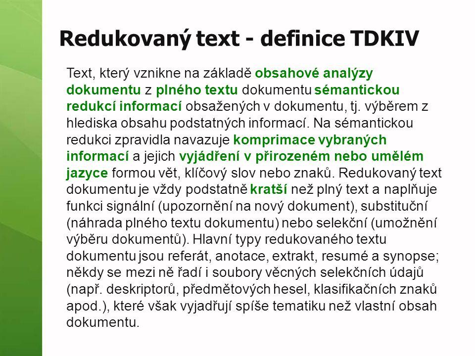 Redukované texty obsahová analýza z plného textu sémantické redukce obsahu (informací) komprimace vybraných info přirozený nebo umělý jazyk  věty, klíčová slova nebo znaky kratší vzniká nové dílo  vychází z originálu