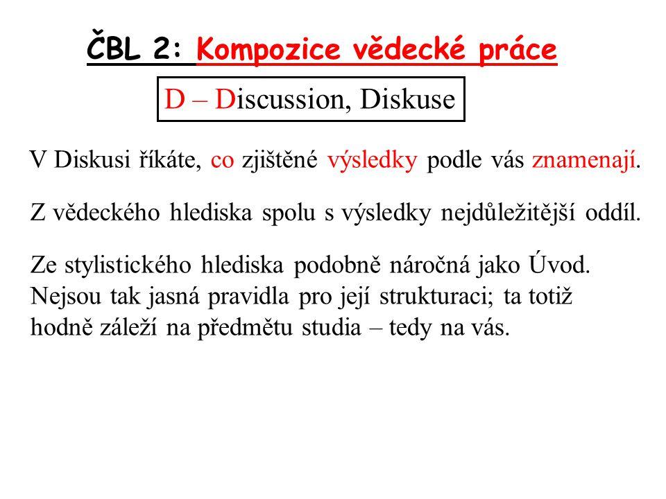 ČBL 2: Kompozice vědecké práce D – Discussion, Diskuse V Diskusi říkáte, co zjištěné výsledky podle vás znamenají.