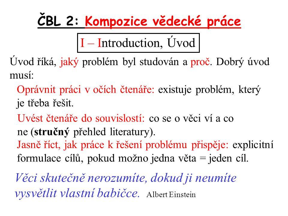 ČBL 2: Kompozice vědecké práce I – Introduction, Úvod Úvod říká, jaký problém byl studován a proč.