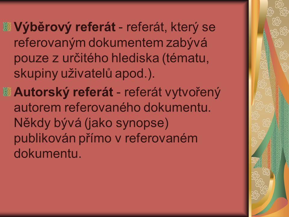 Výběrový referát - referát, který se referovaným dokumentem zabývá pouze z určitého hlediska (tématu, skupiny uživatelů apod.). Autorský referát - ref