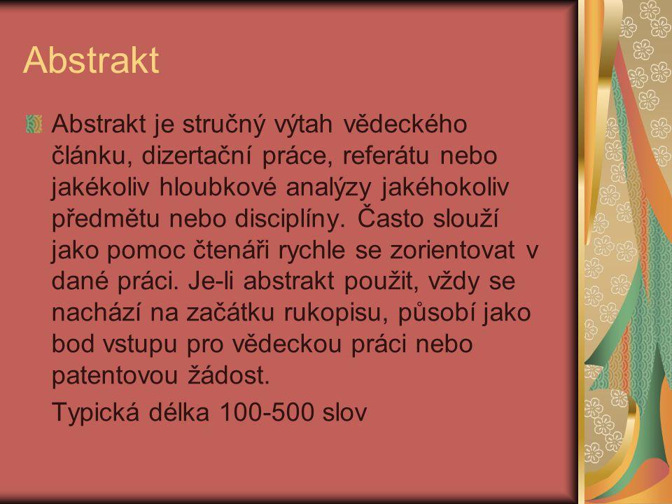 Abstrakt Abstrakt je stručný výtah vědeckého článku, dizertační práce, referátu nebo jakékoliv hloubkové analýzy jakéhokoliv předmětu nebo disciplíny.