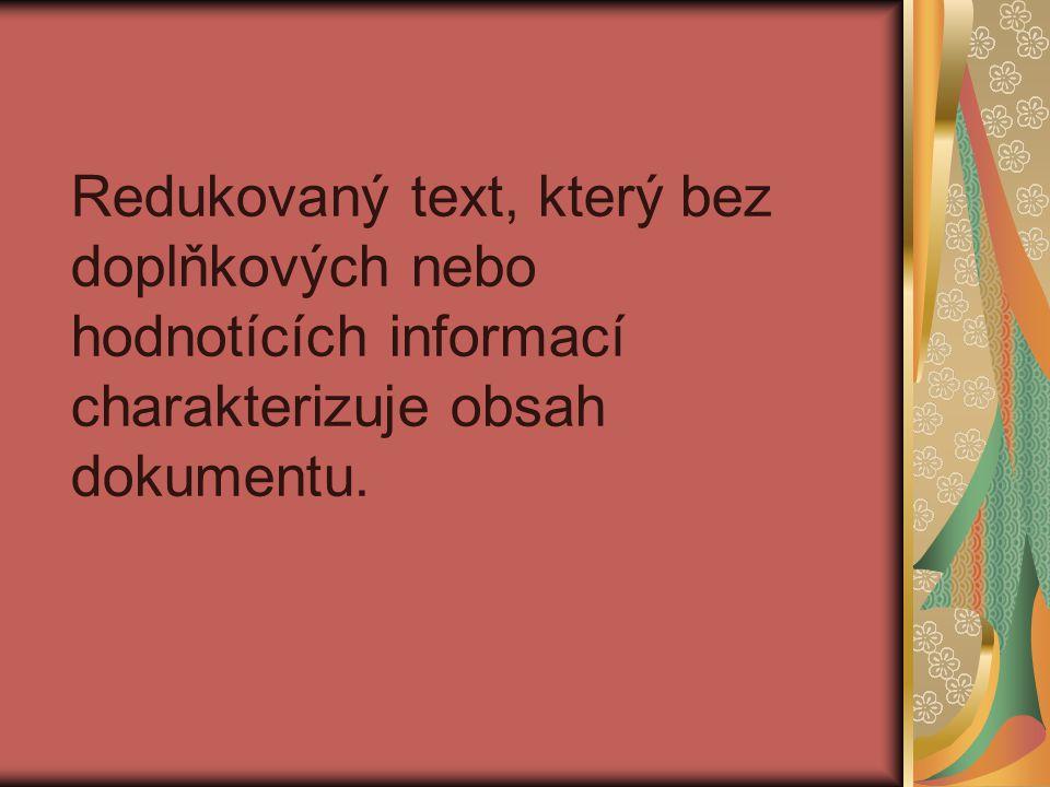 Redukovaný text, který bez doplňkových nebo hodnotících informací charakterizuje obsah dokumentu.