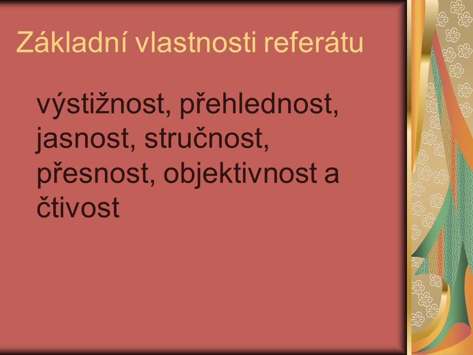 Základní vlastnosti referátu výstižnost, přehlednost, jasnost, stručnost, přesnost, objektivnost a čtivost