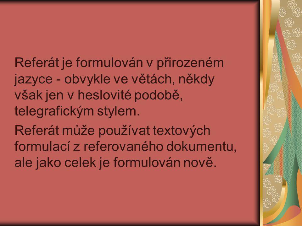 Referát je formulován v přirozeném jazyce - obvykle ve větách, někdy však jen v heslovité podobě, telegrafickým stylem. Referát může používat textovýc