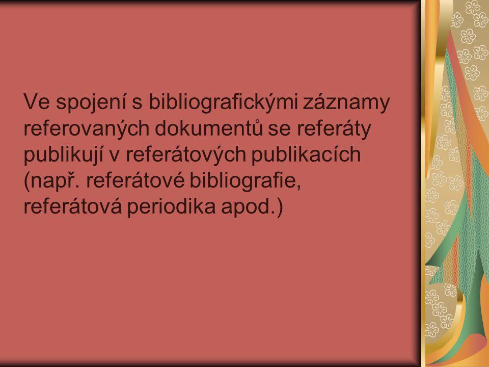 Ve spojení s bibliografickými záznamy referovaných dokumentů se referáty publikují v referátových publikacích (např. referátové bibliografie, referáto